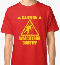 watch your Dubstep (Yellow) Classic T-Shirt