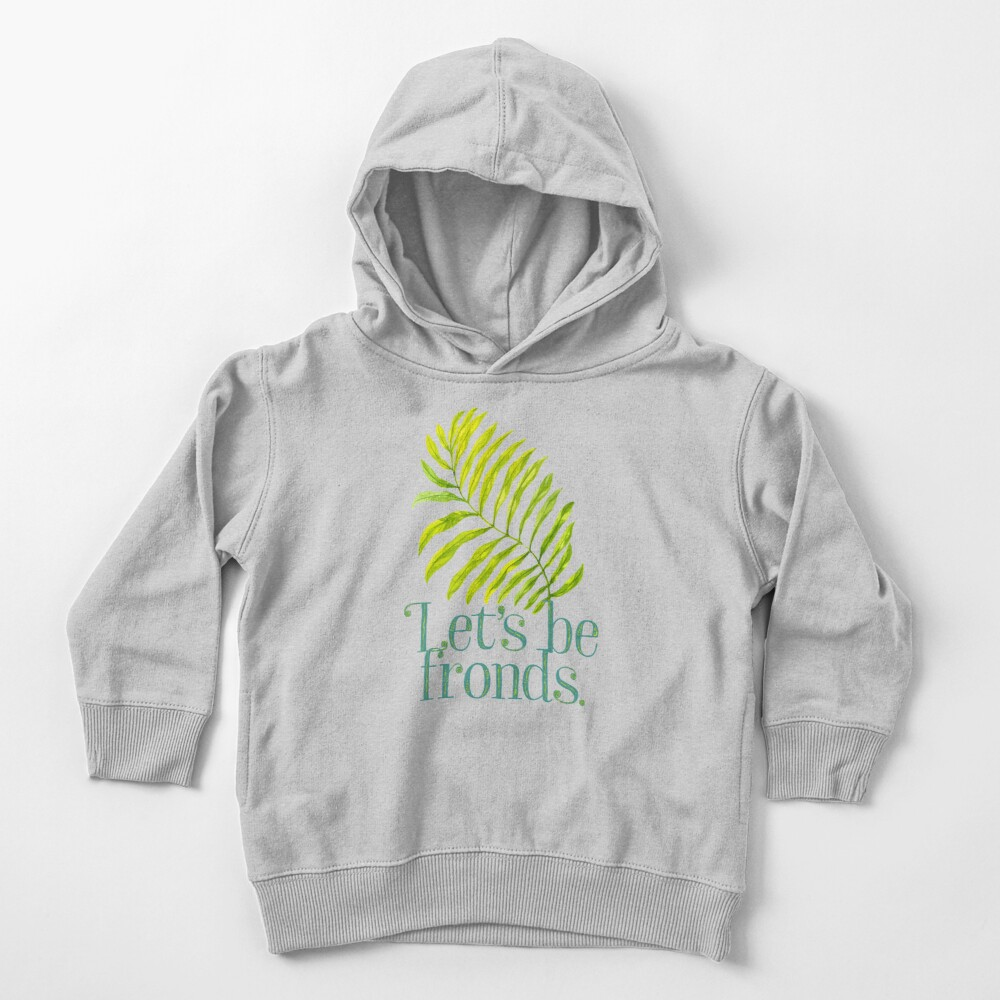 Let's be fronds. Toddler Pullover Hoodie