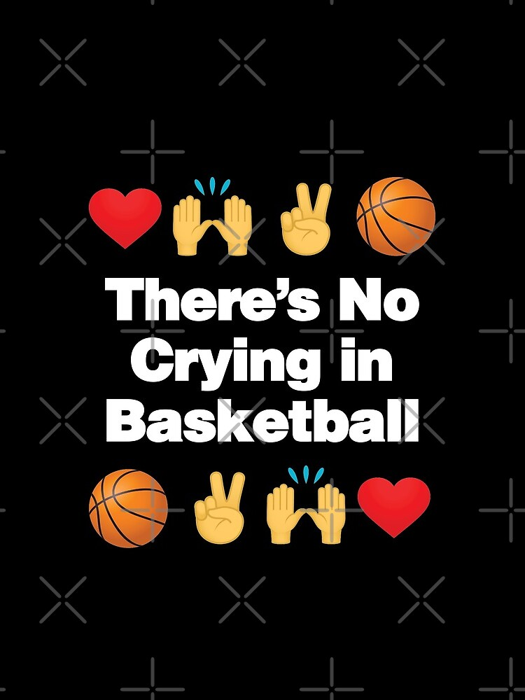 Theres No Crying in Basketball Emoji Basketball Saying by el-patron