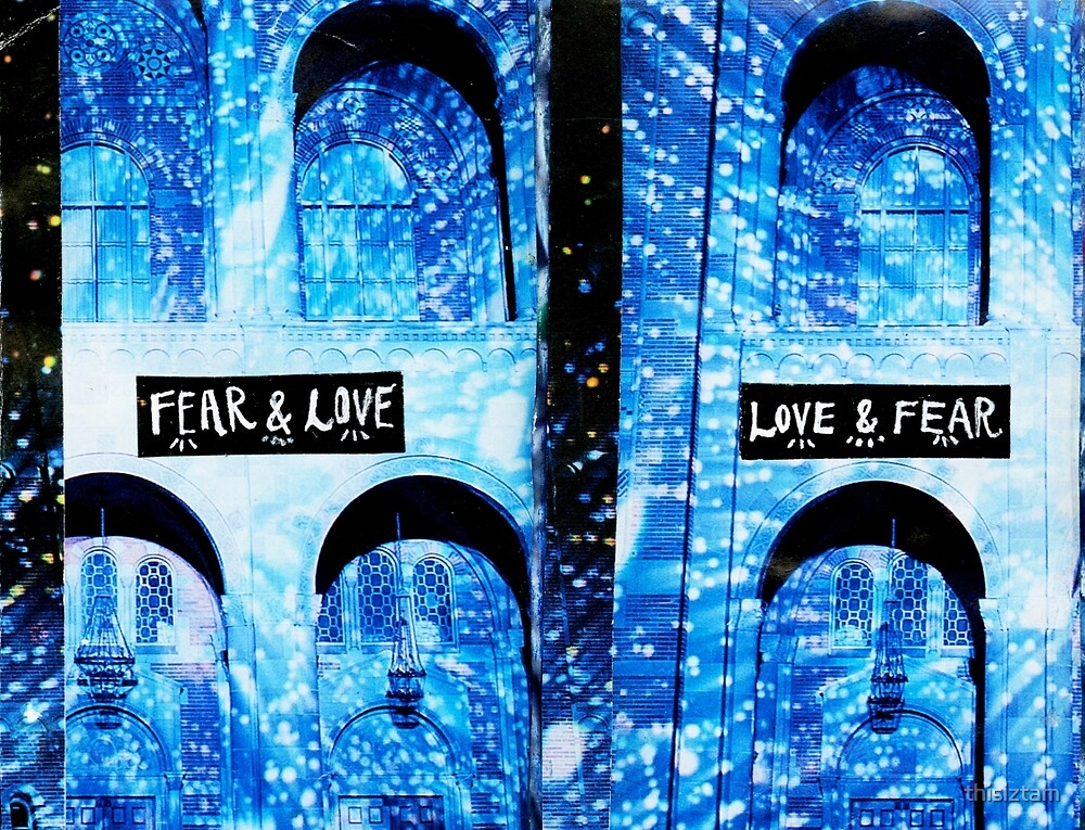 Fear & Love, Love & Fear by thisiztam