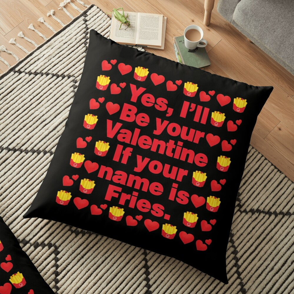 Pommes frites Emoji Be Your Valentine if your Name is Fries Floor Pillow