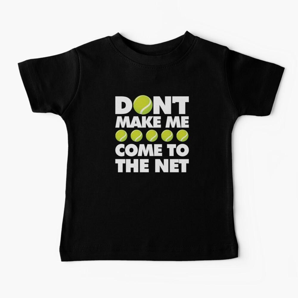 Dont Make Me come to The Net Emoji Tennis Saying Baby T-Shirt