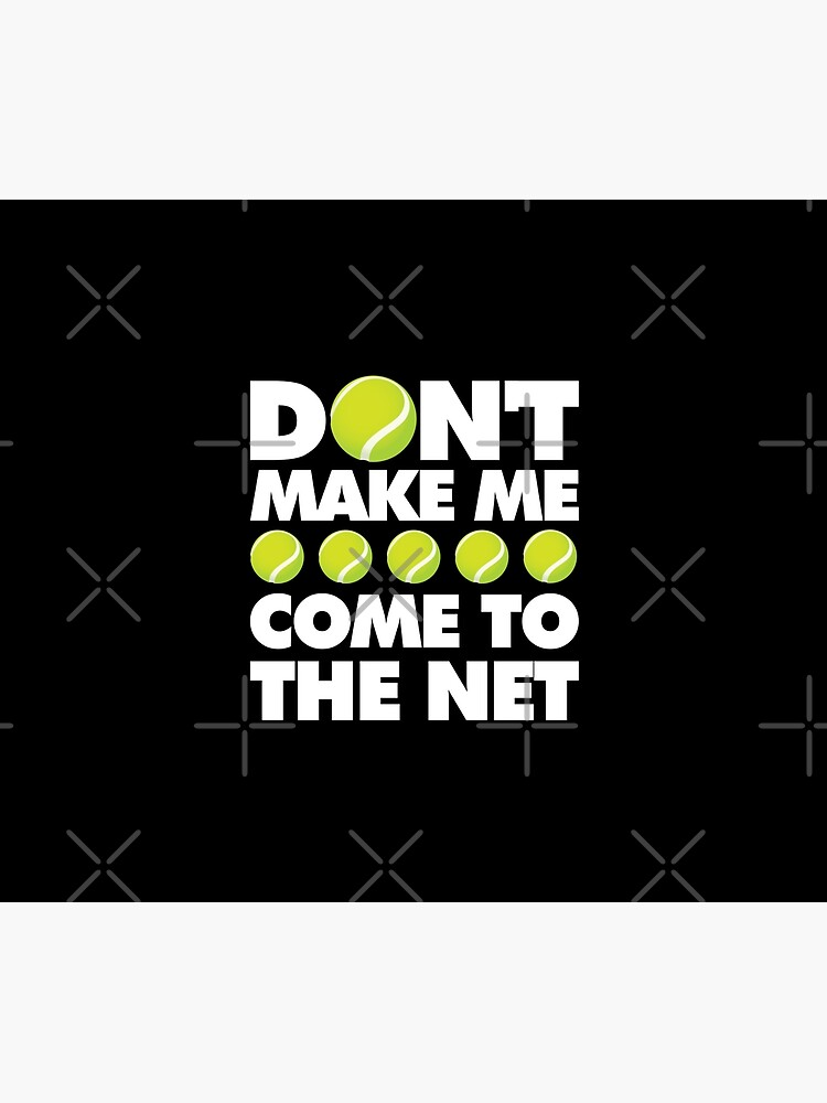 Dont Make Me come to The Net Emoji Tennis Saying by el-patron