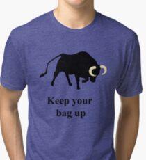 Keep your bag up Tri-blend T-Shirt