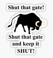 Shut that gate! Sticker
