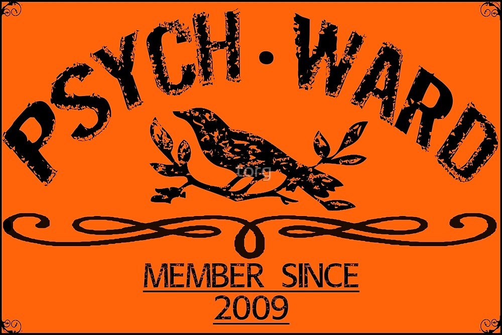 PSYCH WARD Member Since 2009 by torg