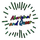 Aboriginal and queer by Beautifultd