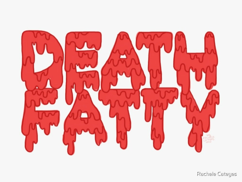 Death Fatty by Rachele Cateyes