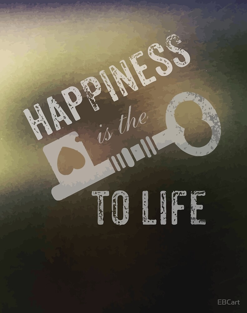 """""""Happiness is the key to life"""" by EBCart"""