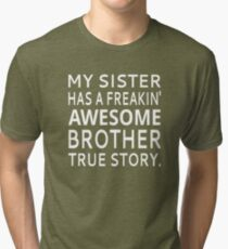 My Sister Has A Freakin' Awesome Brother True Story Tri-blend T-Shirt