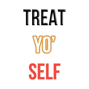 Treat Yo' Self by fandomwithlove