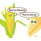 You're Cheesy, You're Corny by Lauren Eldridge-Murray