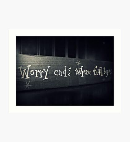 Worry Ends Where Faith Begins Art Print