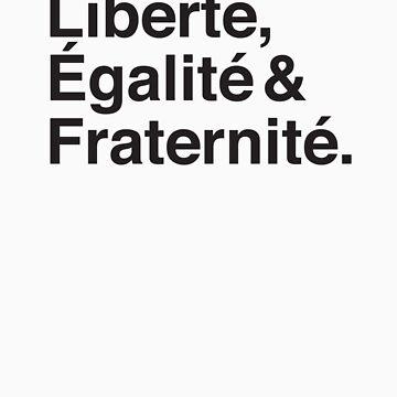 Liberté,  Égalité & Fraternité. by shirtsapalooza