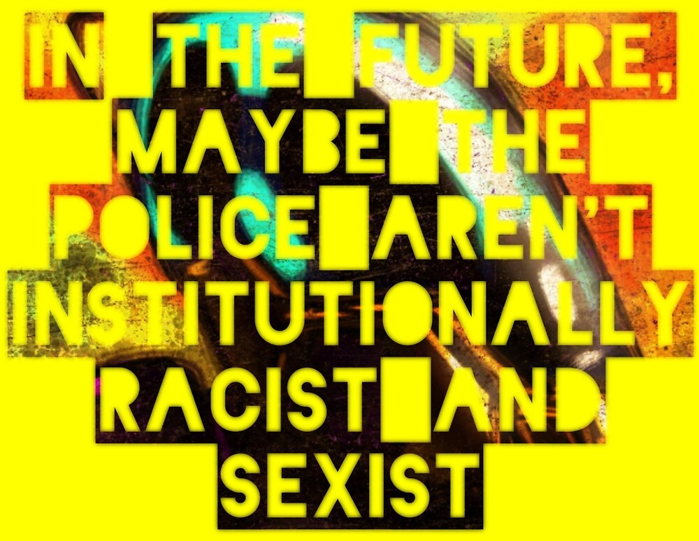 In The Future Maybe The Police Aren't Racist and Sexist by merlin-seller