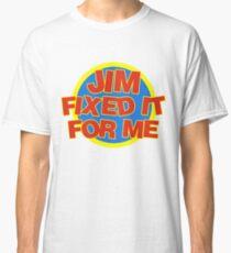 Jim Fixed It For Me Jim'll Fix It Classic T-Shirt