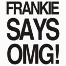 FRANKIE SAYS... OMG! by Lordy99