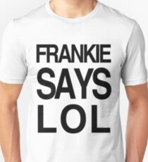 FRANKIE SAYS... LOL Unisex T-Shirt