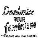 Decolonise your feminism by Beautifultd