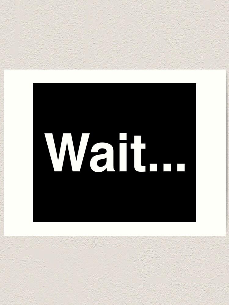 Alternate view of Wait... Art Print
