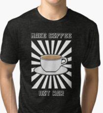 Make Coffee Not War Tri-blend T-Shirt
