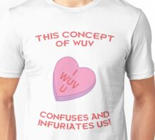This Concept of Wuv Confuses and Infuriates Us! Unisex T-Shirt