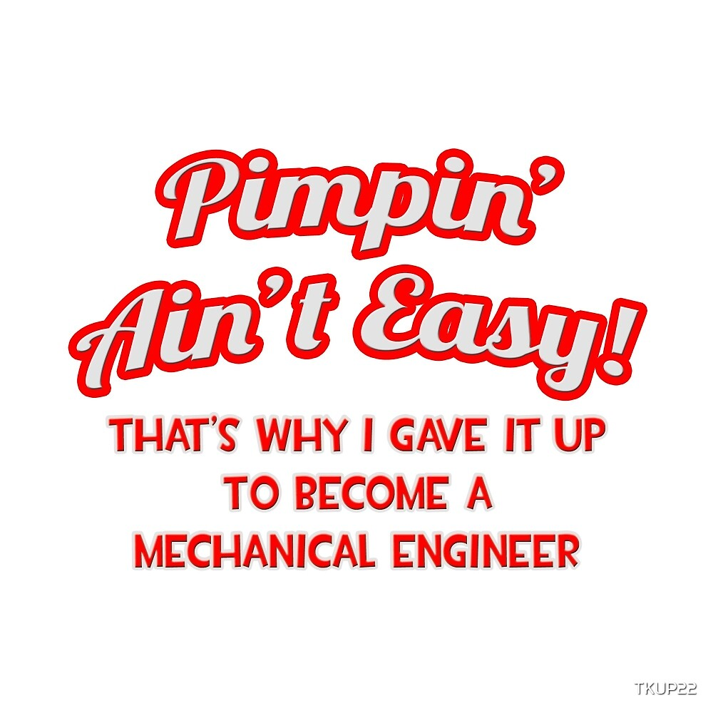 Pimpin' Ain't Easy - Mechanical Engineer by TKUP22
