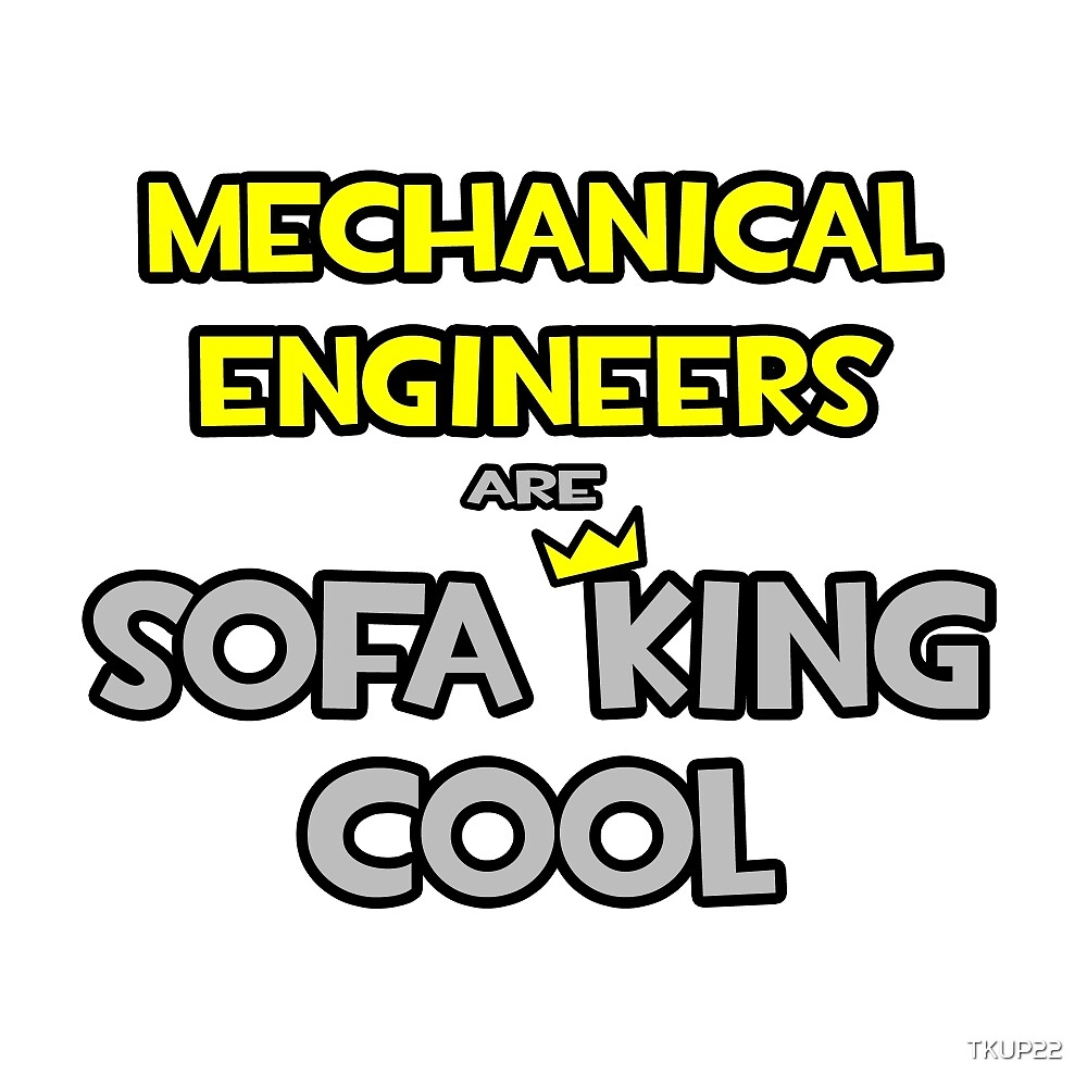 Mechanical Engineers Are Sofa King Cool by TKUP22
