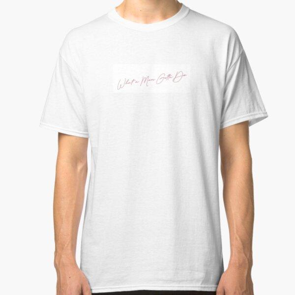 What a Man Gotta Do Classic T-Shirt Unisex Tshirt