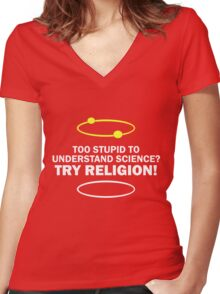 Too Stupid To Understand Science, Try Religion ! Women's Fitted V-Neck T-Shirt