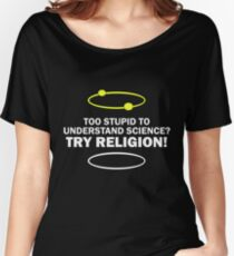 Too Stupid To Understand Science, Try Religion ! Women's Relaxed Fit T-Shirt