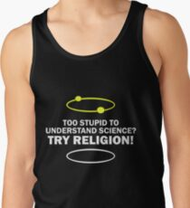 Too Stupid To Understand Science, Try Religion ! Tank Top