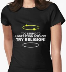 Too Stupid To Understand Science, Try Religion ! Women's Fitted T-Shirt