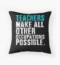 Teachers Make All Other Occupations Possible Floor Pillow
