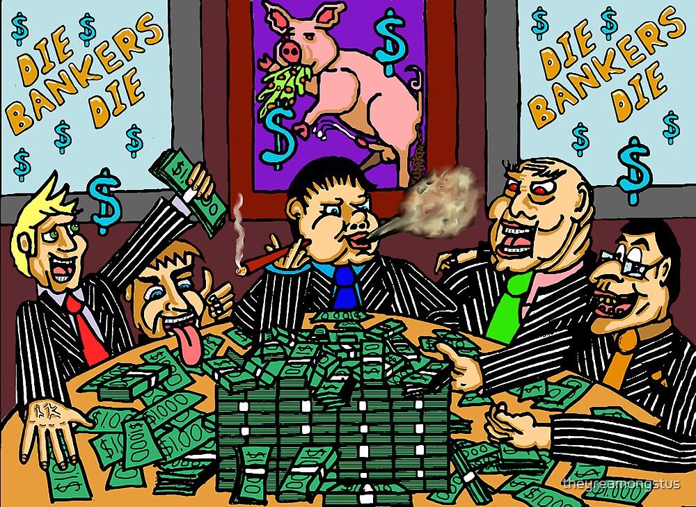 Die Bankers Die by theyreamongstus