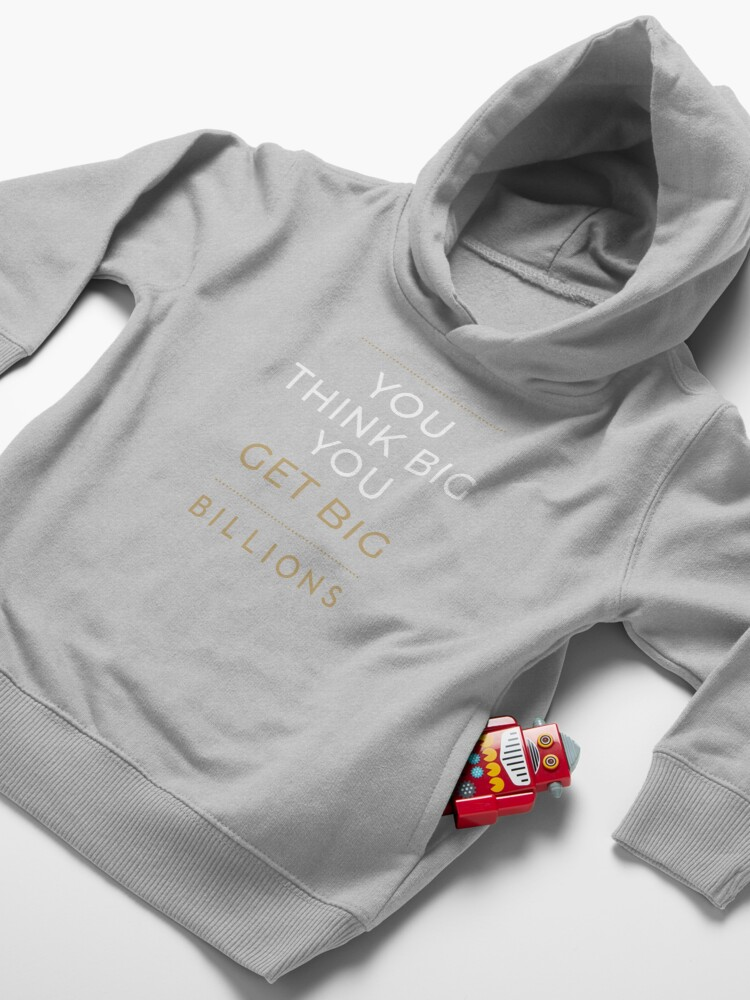 Alternate view of You Think Big, You Get Big Billions Toddler Pullover Hoodie