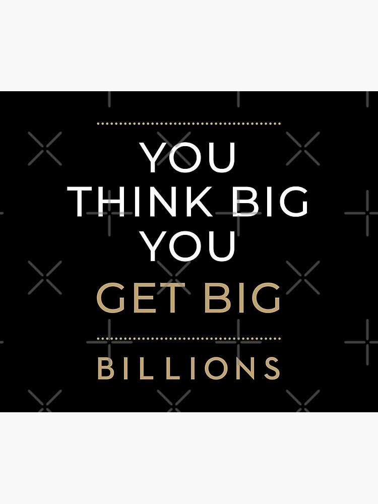 You Think Big, You Get Big Billions by el-patron