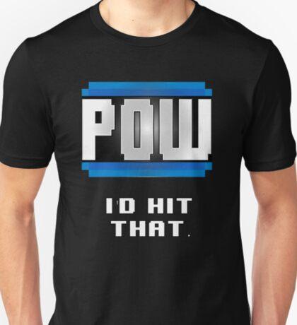 POW  I'd hit that. T-Shirt