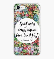 Grief only exists where love lived first... iPhone Case/Skin