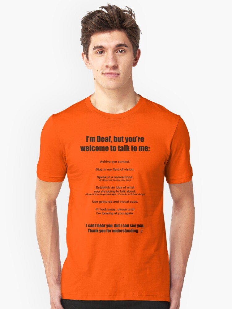 I'm deaf, but you're welcome to talk to me Unisex T-Shirt Front