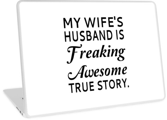 My Wife's Husband Is Freaking Awesome True Story by coolfuntees