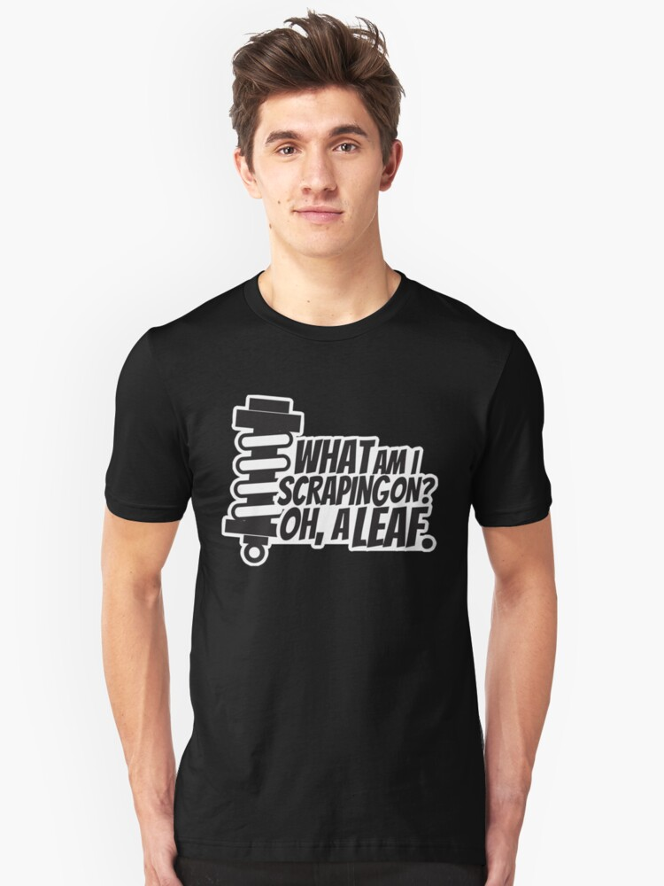 What am I scraping on? Unisex T-Shirt Front