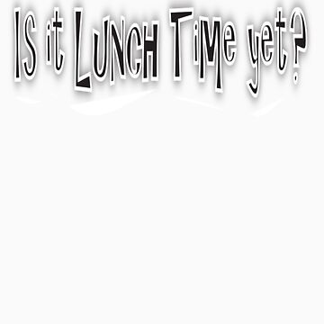 Is it Lunch Time yet? by pam0407