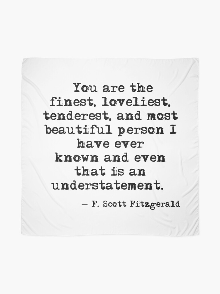 Alternate view of The finest, loveliest, tenderest and most beautiful person - F Scott Fitzgerald Scarf