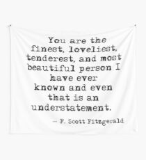 The finest, loveliest, tenderest and most beautiful person - F Scott Fitzgerald Tapestry