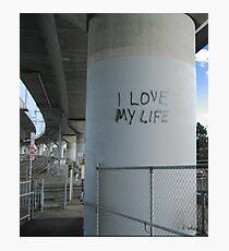 I love my life Photographic Print