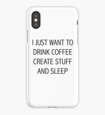 I JUST WANT TO DRINK COFFEE CREATE STUFF AND SLEEP iPhone Case/Skin