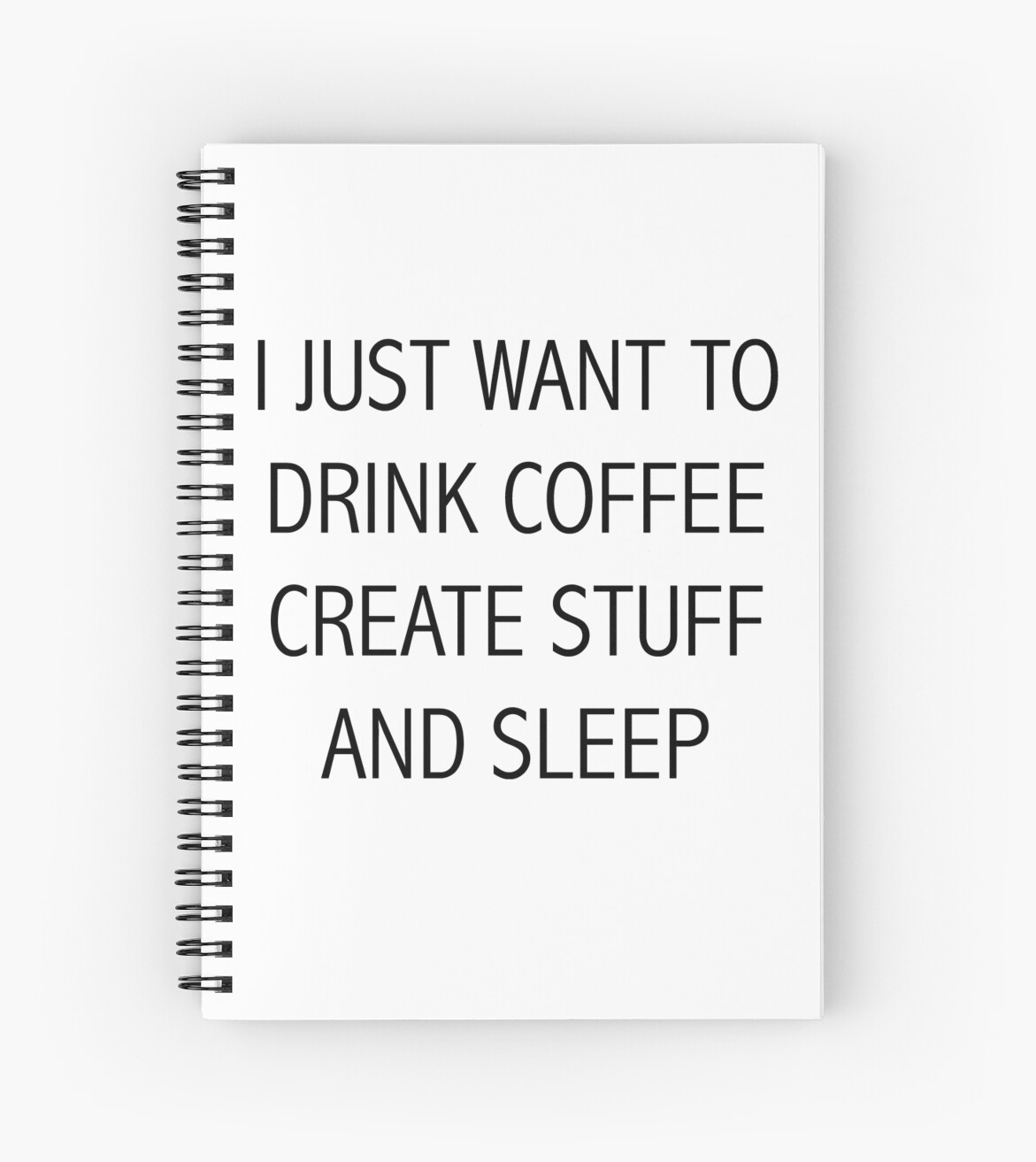 I JUST WANT TO DRINK COFFEE CREATE STUFF AND SLEEP by chlrr