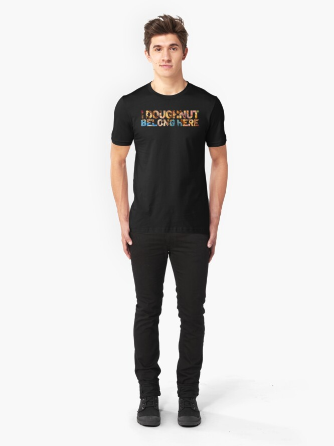 Alternate view of I Doughnut Belong Here. Funny workout, exercise, fitness, and gym gear. Perfect for exercise junkies. Slim Fit T-Shirt