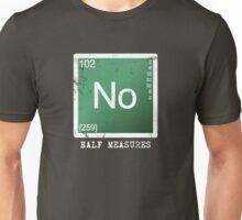 No Half Measures Unisex T-Shirt